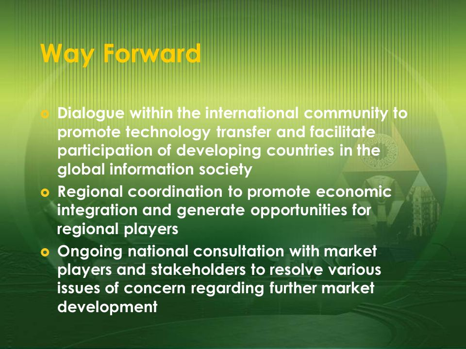 Way Forward Dialogue within the international community to promote technology transfer and facilitate participation of developing countries in the glo