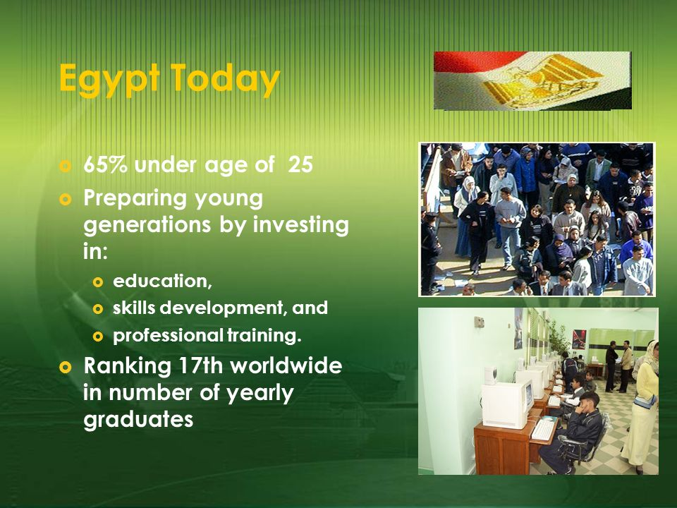 Egypt Today 65% under age of 25 Preparing young generations by investing in: education, skills development, and professional training. Ranking 17th wo