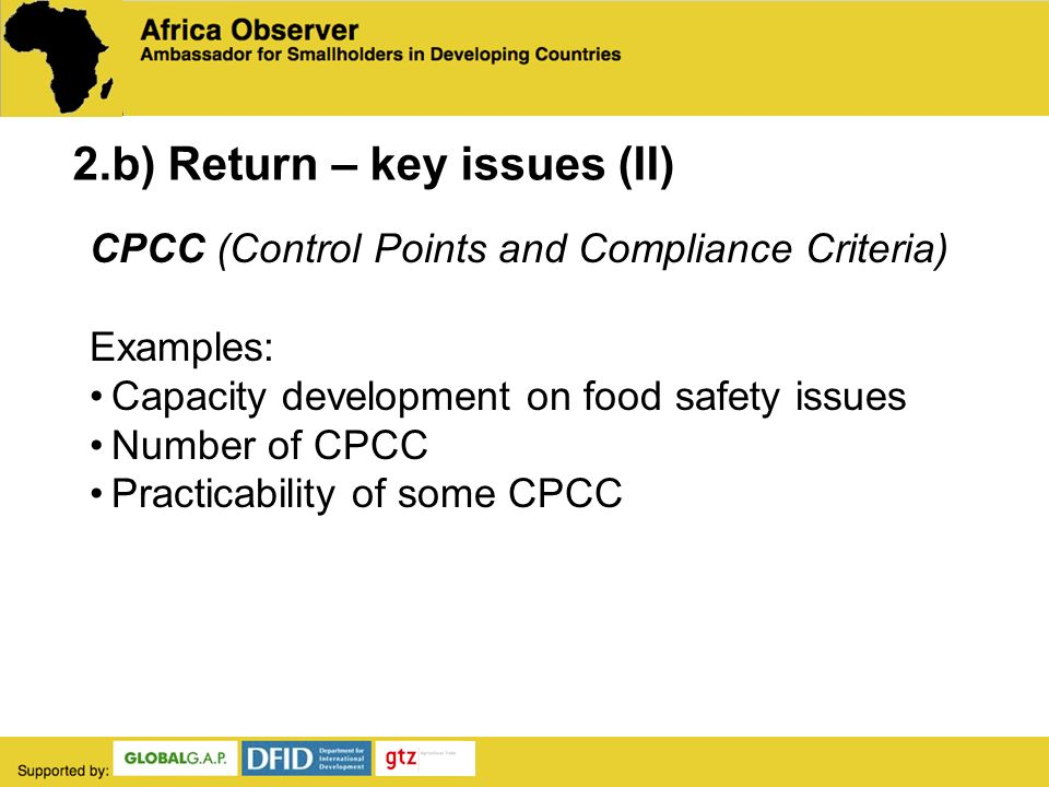 CPCC (Control Points and Compliance Criteria) Examples: Capacity development on food safety issues Number of CPCC Practicability of some CPCC 2.b) Return – key issues (II)