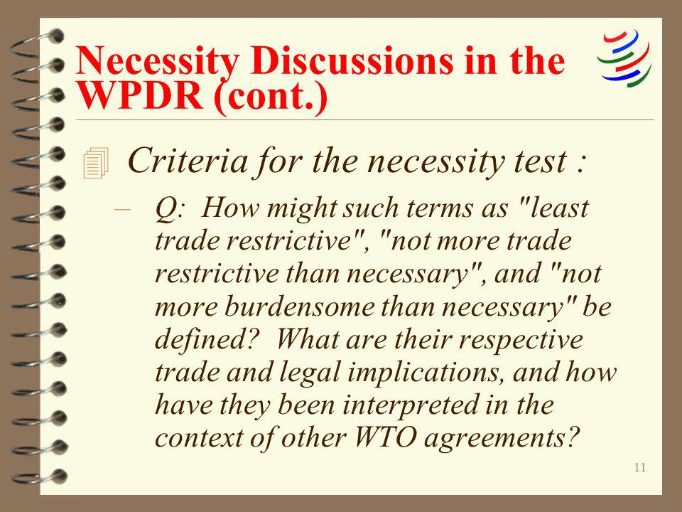 11 Necessity Discussions in the WPDR (cont.) 4 Criteria for the necessity test : –Q: How might such terms as
