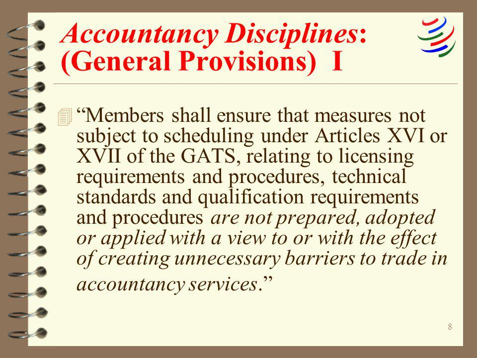 8 Accountancy Disciplines: (General Provisions) I 4 Members shall ensure that measures not subject to scheduling under Articles XVI or XVII of the GAT