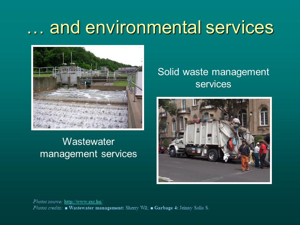 … and environmental services Wastewater management services Photos source: http://www.sxc.hu/http://www.sxc.hu/ Photos credits: Wastewater management: Sherry Wil; Garbage 4: Jeinny Solis S.