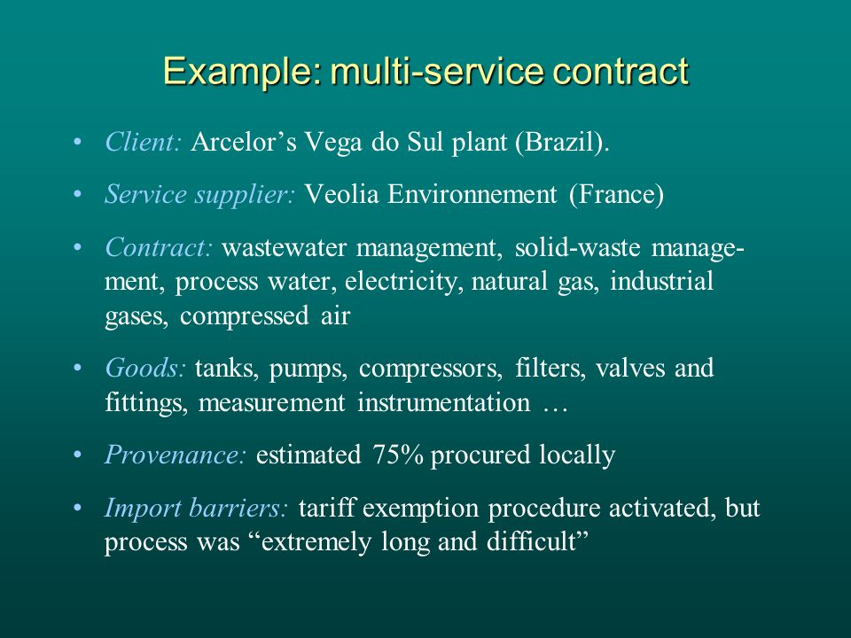 Example: multi-service contract Client: Arcelors Vega do Sul plant (Brazil). Service supplier: Veolia Environnement (France) Contract: wastewater mana