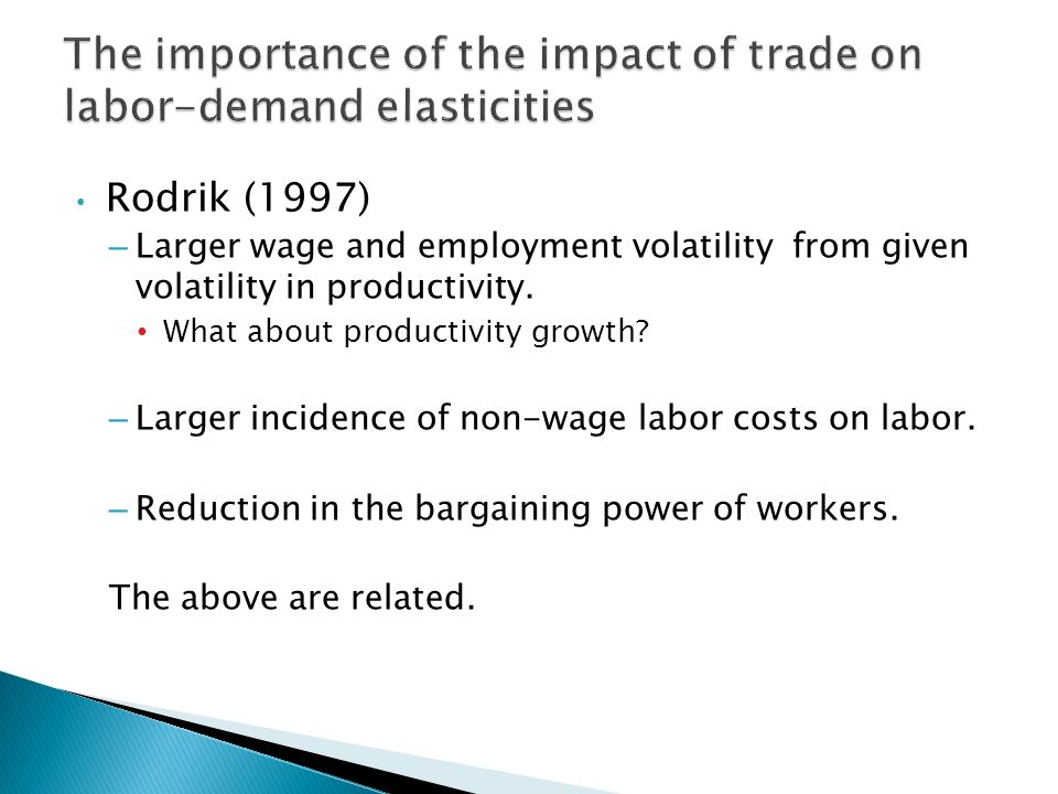 Rodrik (1997) – Larger wage and employment volatility from given volatility in productivity.