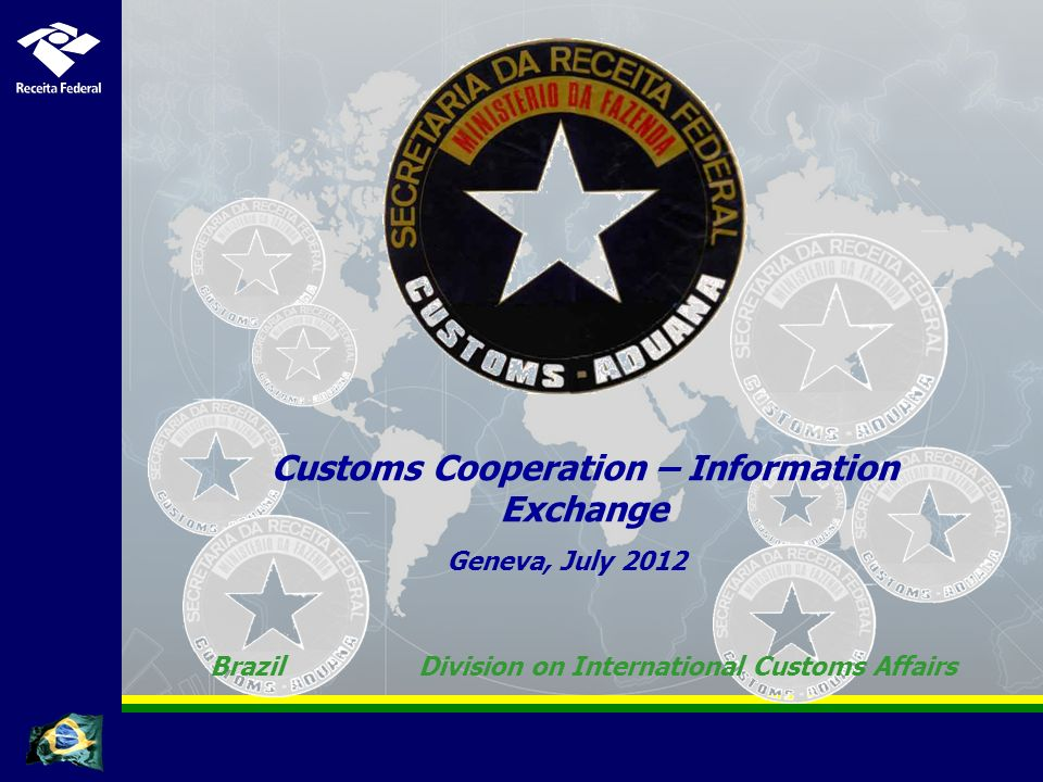 Geneva, July 2012 Customs Cooperation – Information Exchange BrazilDivision on International Customs Affairs