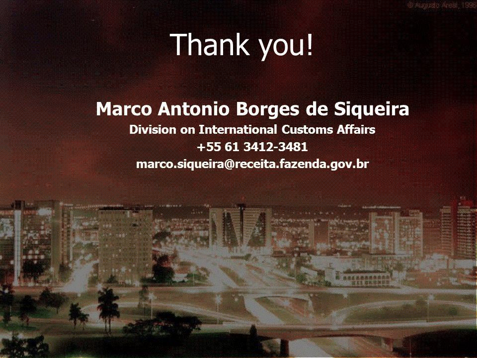 Thank you! Marco Antonio Borges de Siqueira Division on International Customs Affairs +55 61 3412-3481 marco.siqueira@receita.fazenda.gov.br