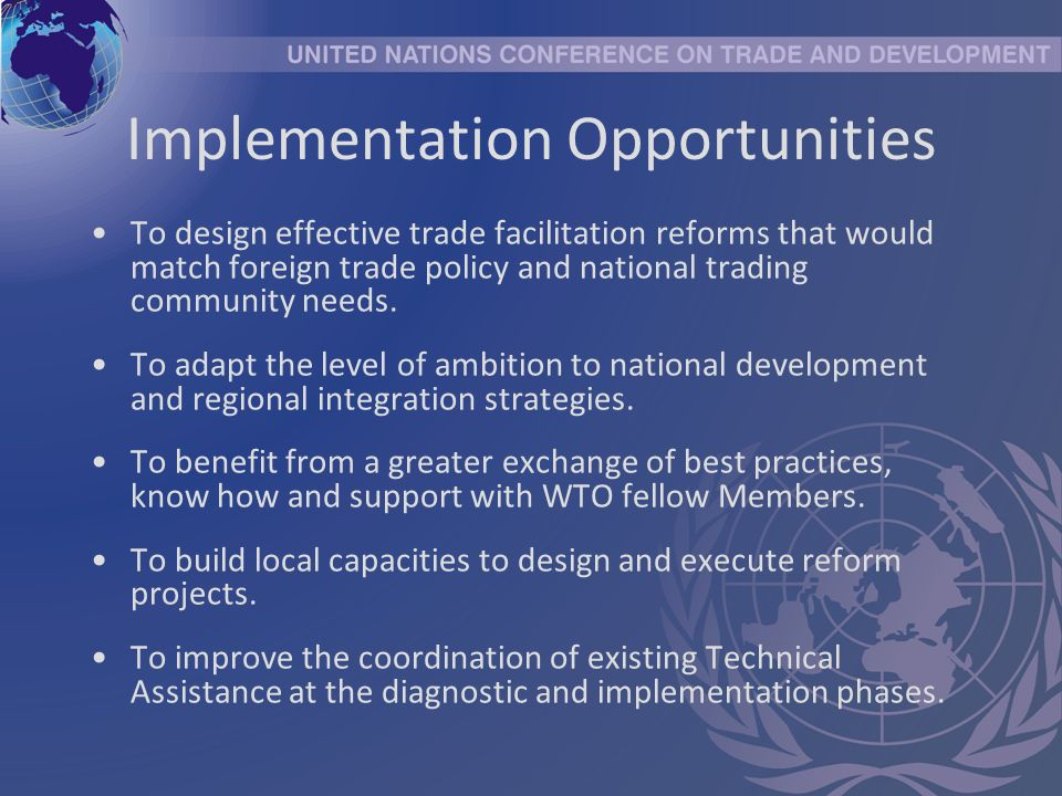 Implementation Opportunities To design effective trade facilitation reforms that would match foreign trade policy and national trading community needs.