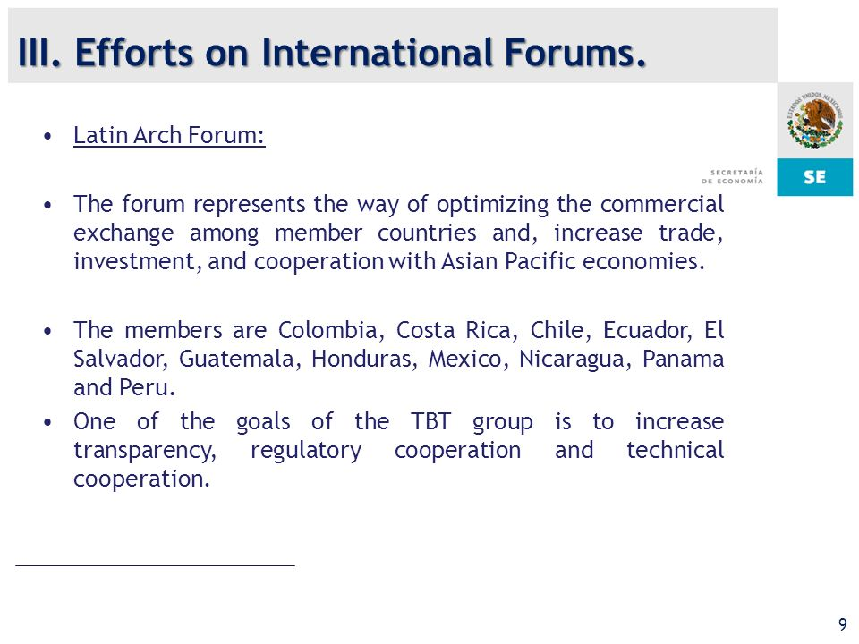 9 Latin Arch Forum: The forum represents the way of optimizing the commercial exchange among member countries and, increase trade, investment, and cooperation with Asian Pacific economies.