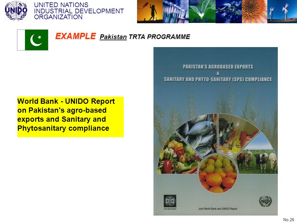 UNITED NATIONS INDUSTRIAL DEVELOPMENT ORGANIZATION No.26 World Bank - UNIDO Report on Pakistan's agro-based exports and Sanitary and Phytosanitary com