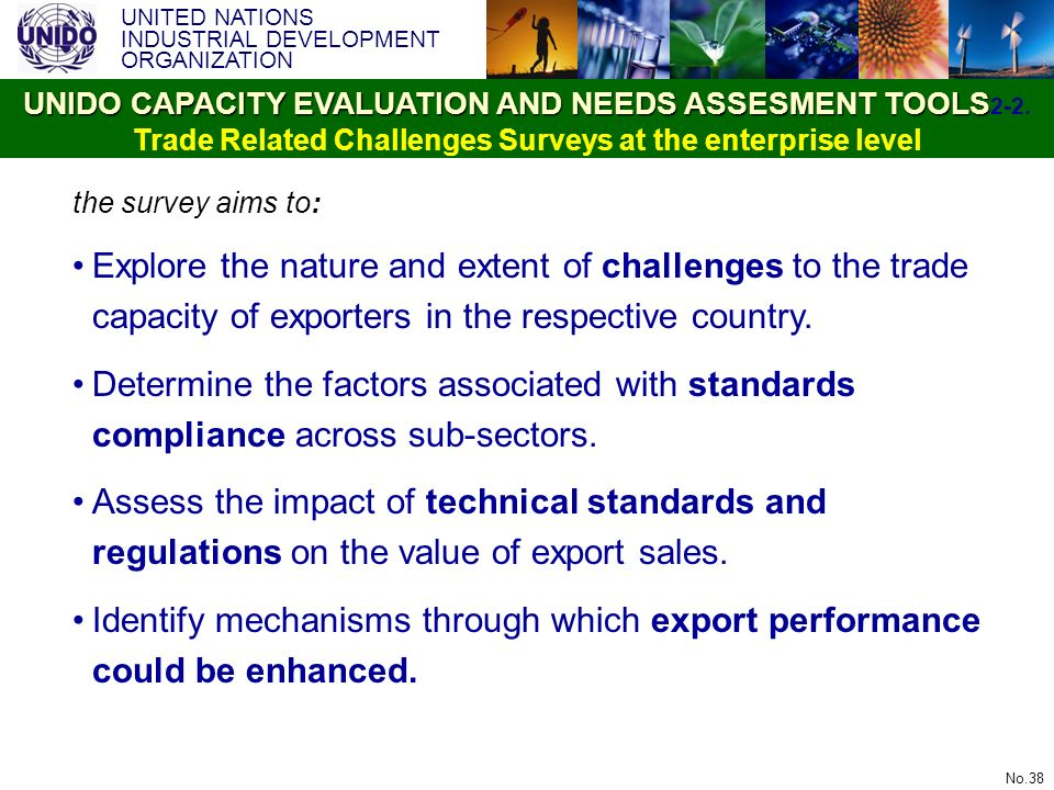 UNITED NATIONS INDUSTRIAL DEVELOPMENT ORGANIZATION No.38 the survey aims to: Explore the nature and extent of challenges to the trade capacity of expo