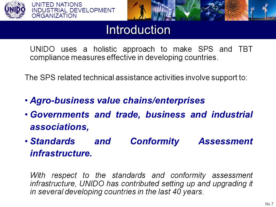 UNITED NATIONS INDUSTRIAL DEVELOPMENT ORGANIZATION No.7 UNIDO uses a holistic approach to make SPS and TBT compliance measures effective in developing