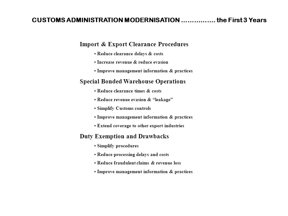 CUSTOMS ADMINISTRATION MODERNISATION ……………. the First 3 Years Import & Export Clearance Procedures Reduce clearance delays & costs Increase revenue &