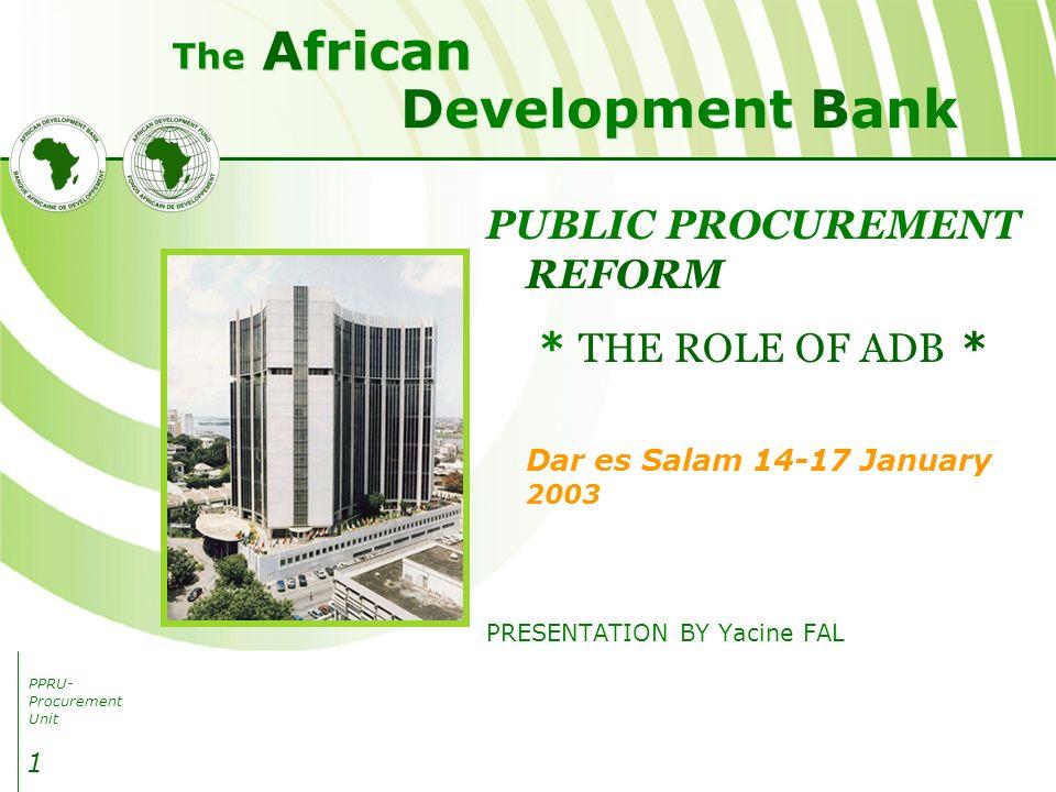 PPRU- Procurement Unit Development Bank African The 2 Reforms for Transparency & Efficiency Regional Approach COMESA WAEMU (UEMOA) The Way Forward Summary