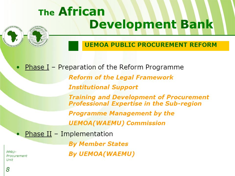 PPRU- Procurement Unit Development Bank African The 8 Phase I – Preparation of the Reform Programme Reform of the Legal Framework Institutional Support Training and Development of Procurement Professional Expertise in the Sub-region Programme Management by the UEMOA(WAEMU) Commission Phase II – Implementation By Member States By UEMOA(WAEMU) UEMOA PUBLIC PROCUREMENT REFORM