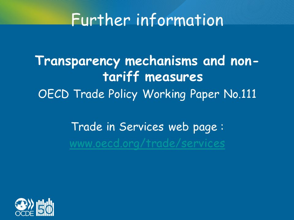 Further information Transparency mechanisms and non- tariff measures OECD Trade Policy Working Paper No.111 Trade in Services web page :