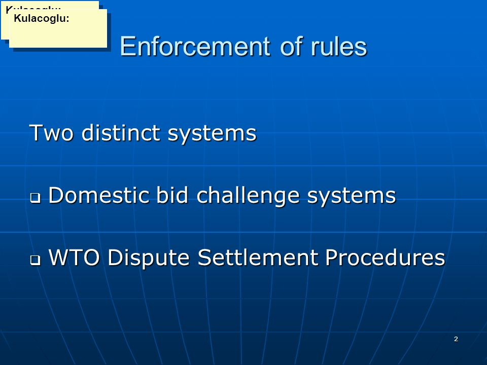 2 Enforcement of rules Enforcement of rules Two distinct systems Domestic bid challenge systems Domestic bid challenge systems WTO Dispute Settlement Procedures WTO Dispute Settlement Procedures Kulacoglu: