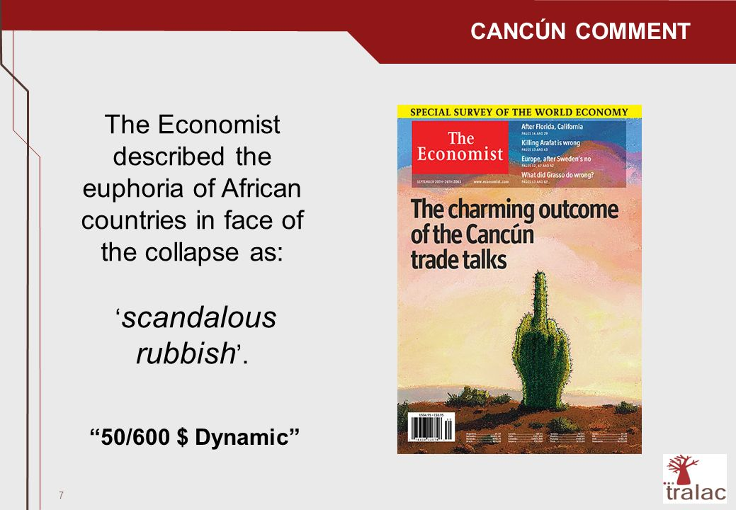 7 CANCÚN COMMENT The Economist described the euphoria of African countries in face of the collapse as: scandalous rubbish.