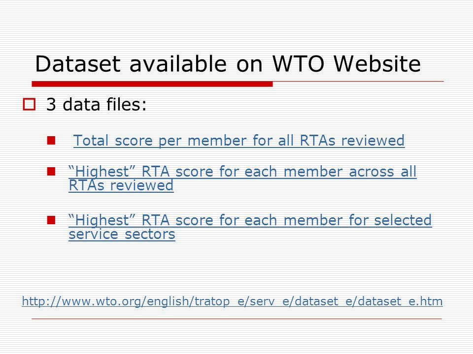 Dataset available on WTO Website 3 data files: Total score per member for all RTAs reviewed Highest RTA score for each member across all RTAs reviewed