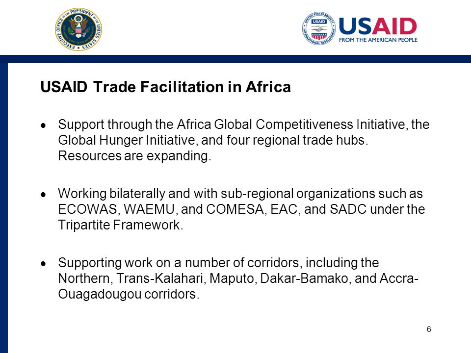 USAID Trade Facilitation in Africa Support through the Africa Global Competitiveness Initiative, the Global Hunger Initiative, and four regional trade hubs.