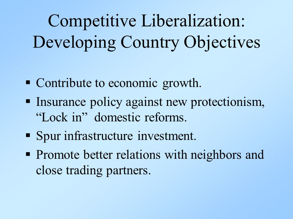 Competitive Liberalization: Developing Country Objectives Contribute to economic growth.