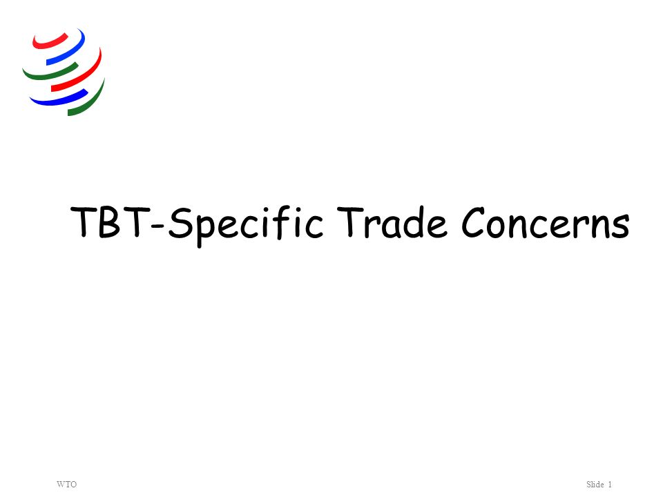 WTOSlide 1 TBT-Specific Trade Concerns