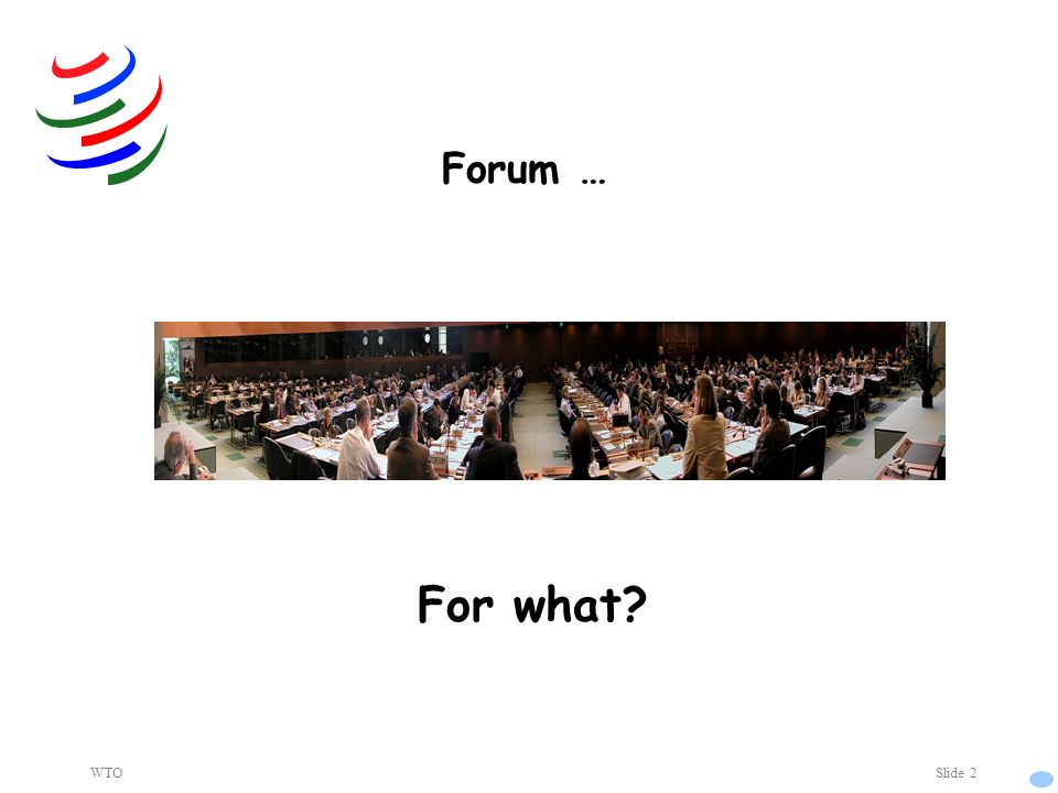 WTOSlide 2 Forum … For what?