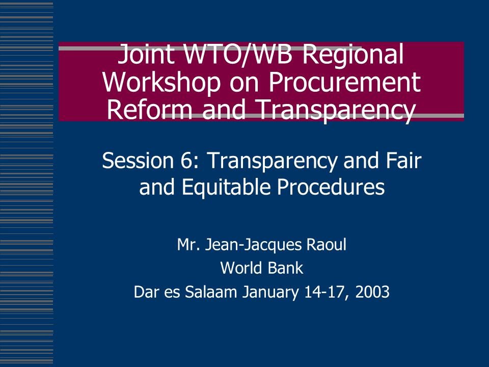 Joint WTO/WB Regional Workshop on Procurement Reform and Transparency Session 6: Transparency and Fair and Equitable Procedures Mr.