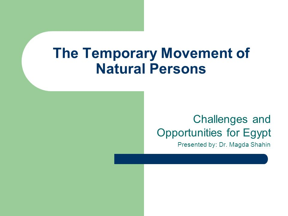 The Temporary Movement of Natural Persons Challenges and Opportunities for Egypt Presented by: Dr. Magda Shahin