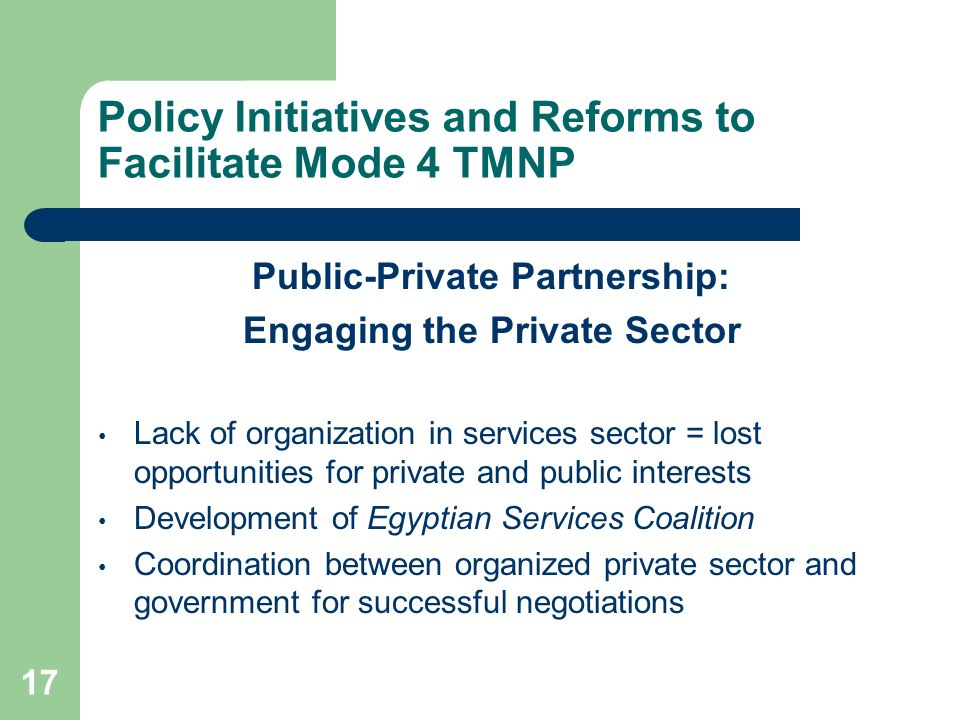 17 Policy Initiatives and Reforms to Facilitate Mode 4 TMNP Public-Private Partnership: Engaging the Private Sector Lack of organization in services s