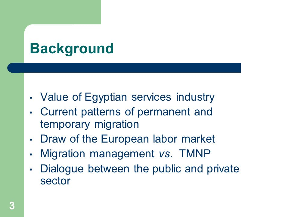 3 Background Value of Egyptian services industry Current patterns of permanent and temporary migration Draw of the European labor market Migration man