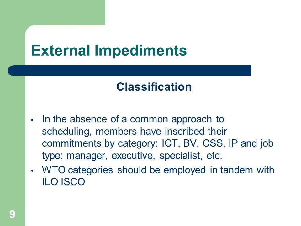 9 External Impediments Classification In the absence of a common approach to scheduling, members have inscribed their commitments by category: ICT, BV