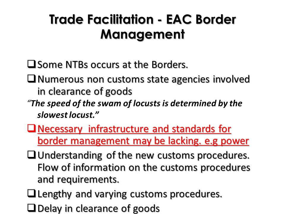 Trade Facilitation - EAC Border Management Some NTBs occurs at the Borders.