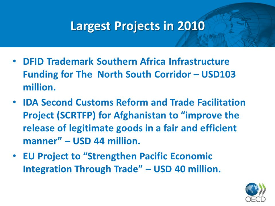 Largest Projects in 2010 DFID Trademark Southern Africa Infrastructure Funding for The North South Corridor – USD103 million.