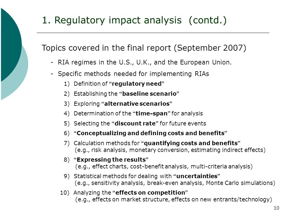 10 1. Regulatory impact analysis (contd.) Topics covered in the final report (September 2007) - RIA regimes in the U.S., U.K., and the European Union.