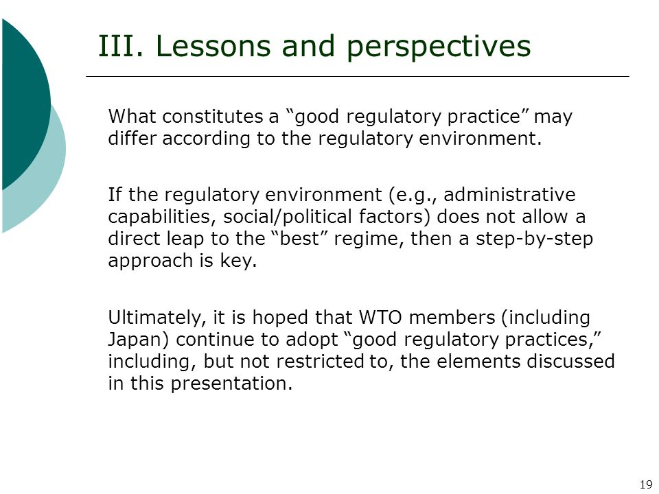 19 What constitutes a good regulatory practice may differ according to the regulatory environment. III. Lessons and perspectives If the regulatory env