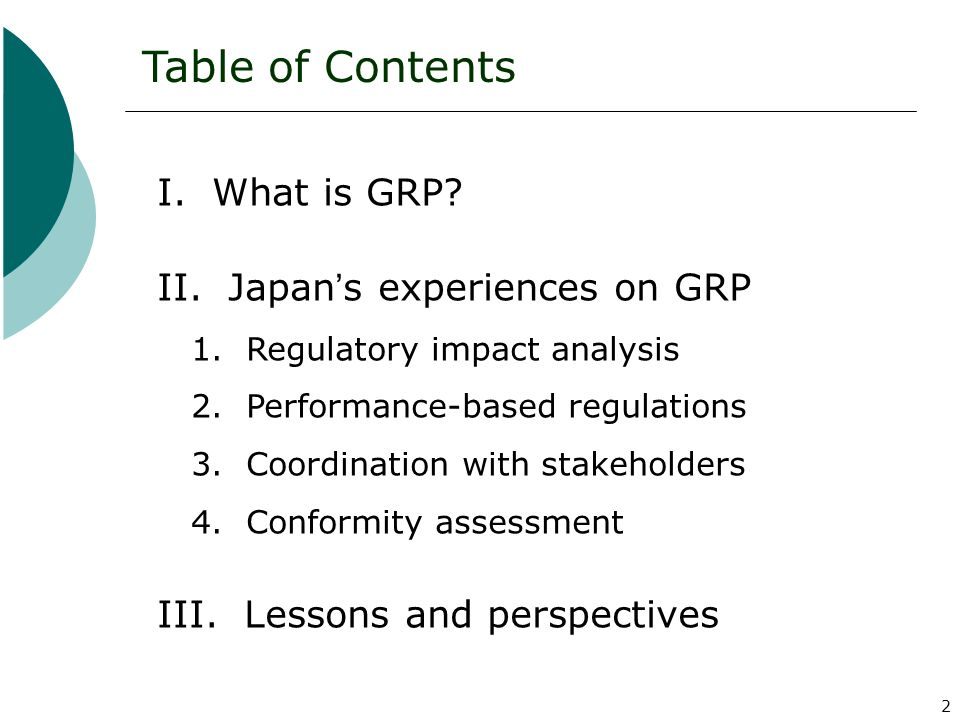 2 Table of Contents I. What is GRP? II. Japan s experiences on GRP 1. Regulatory impact analysis 2. Performance-based regulations 3. Coordination with