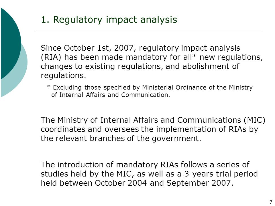 7 1. Regulatory impact analysis Since October 1st, 2007, regulatory impact analysis (RIA) has been made mandatory for all* new regulations, changes to