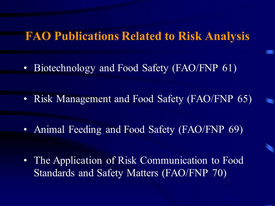FAO Publications Related to Risk Analysis Biotechnology and Food Safety (FAO/FNP 61) Risk Management and Food Safety (FAO/FNP 65) Animal Feeding and F