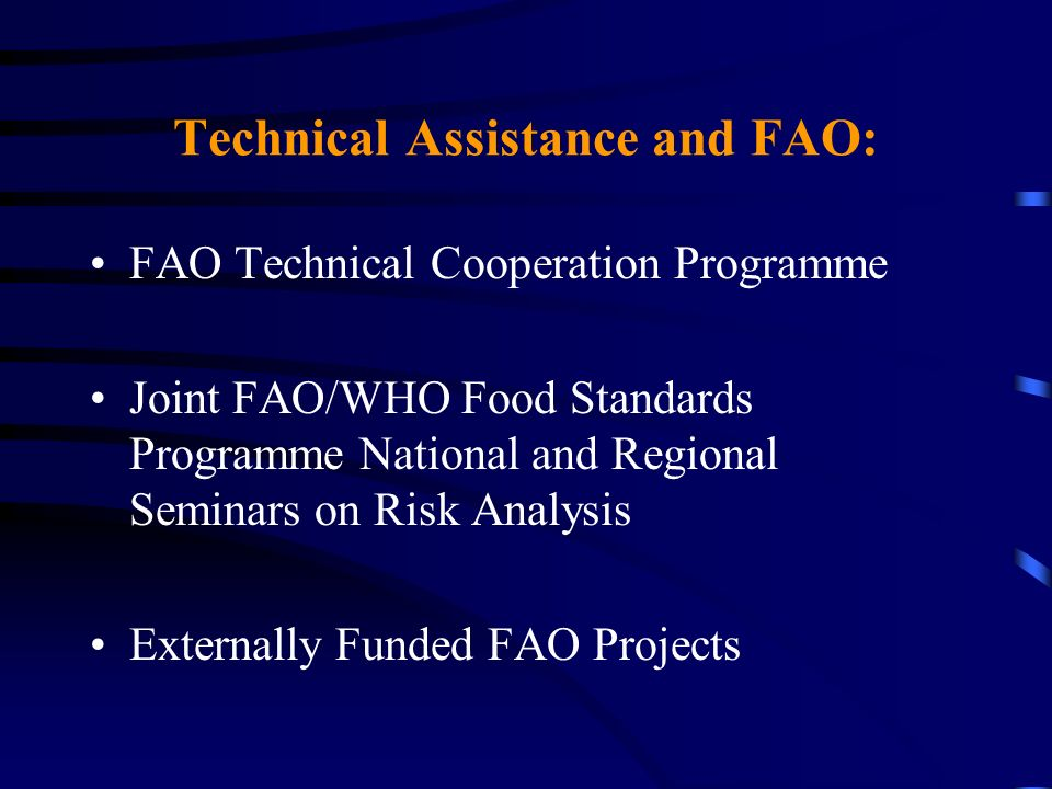 Technical Assistance and FAO: FAO Technical Cooperation Programme Joint FAO/WHO Food Standards Programme National and Regional Seminars on Risk Analys