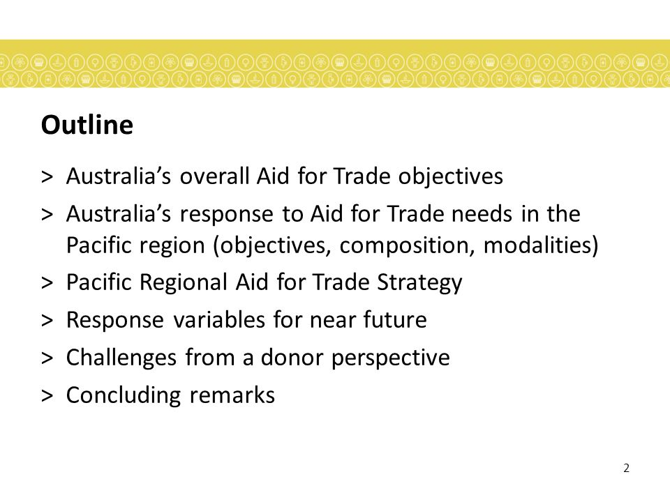 2 Outline >Australias overall Aid for Trade objectives >Australias response to Aid for Trade needs in the Pacific region (objectives, composition, modalities) >Pacific Regional Aid for Trade Strategy >Response variables for near future >Challenges from a donor perspective >Concluding remarks