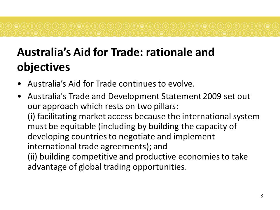 3 Australias Aid for Trade: rationale and objectives Australias Aid for Trade continues to evolve.