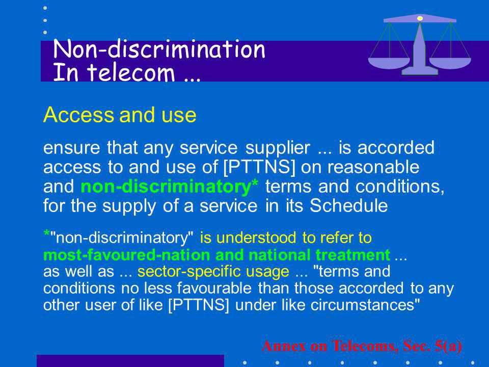 Access and use ensure that any service supplier... is accorded access to and use of [PTTNS] on reasonable and non-discriminatory* terms and conditions