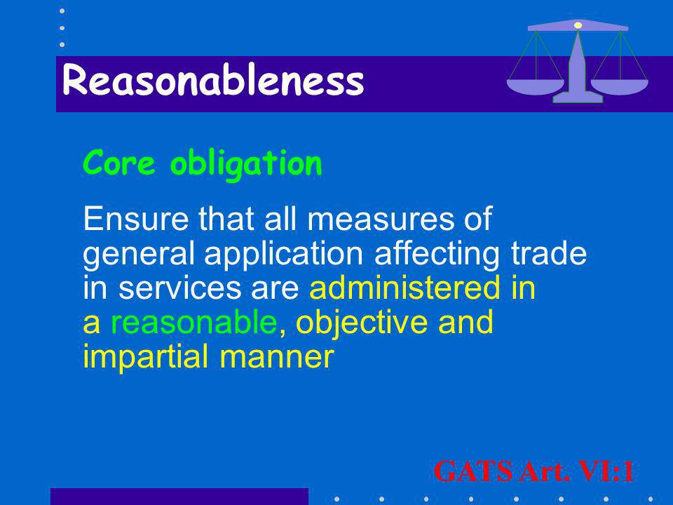 Core obligation Ensure that all measures of general application affecting trade in services are administered in a reasonable, objective and impartial