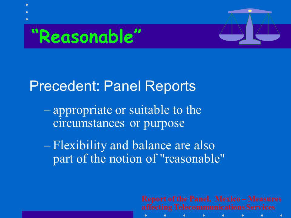 Precedent: Panel Reports –appropriate or suitable to the circumstances or purpose –Flexibility and balance are also part of the notion of
