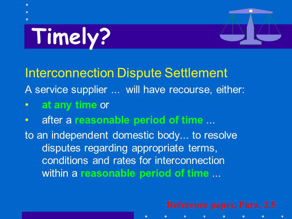 Interconnection Dispute Settlement A service supplier... will have recourse, either: at any time or after a reasonable period of time... to an indepen