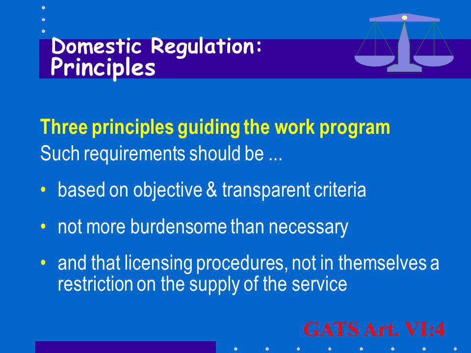 Three principles guiding the work program Such requirements should be... based on objective & transparent criteria not more burdensome than necessary