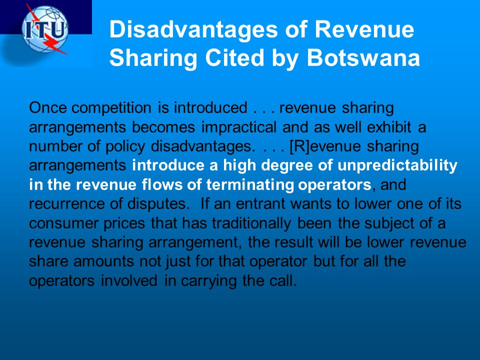 Disadvantages of Revenue Sharing Cited by Botswana Once competition is introduced...