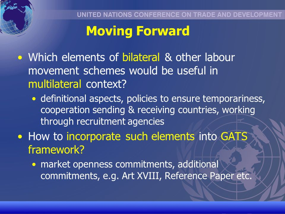 UNCTAD/CD-TFT 32 Moving Forward Which elements of bilateral & other labour movement schemes would be useful in multilateral context.
