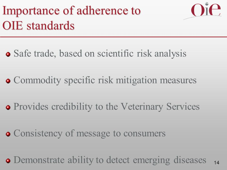 14 Importance of adherence to OIE standards Safe trade, based on scientific risk analysis Commodity specific risk mitigation measures Provides credibi