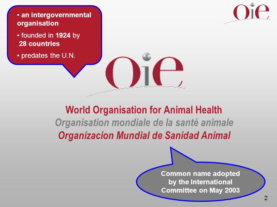 2 World Organisation for Animal Health Organisation mondiale de la santé animale Organizacion Mundial de Sanidad Animal an intergovernmental organisation founded in 1924 by 28 countries predates the U.N.